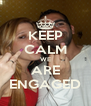 KEEP CALM WE ARE ENGAGED - Personalised Poster A4 size