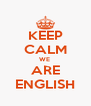 KEEP CALM WE  ARE ENGLISH - Personalised Poster A4 size