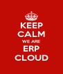 KEEP CALM WE ARE ERP CLOUD - Personalised Poster A4 size