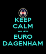 KEEP CALM we are EURO DAGENHAM - Personalised Poster A4 size