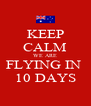 KEEP CALM WE ARE FLYING IN  10 DAYS - Personalised Poster A4 size