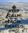 KEEP CALM WE ARE FROM PIRAEUS - Personalised Poster A4 size