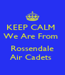 KEEP CALM  We Are From   Rossendale Air Cadets  - Personalised Poster A4 size
