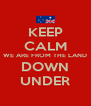 KEEP CALM WE ARE FROM THE LAND DOWN UNDER - Personalised Poster A4 size