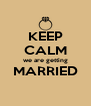 KEEP CALM we are getting MARRIED  - Personalised Poster A4 size