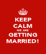 KEEP CALM WE ARE GETTING MARRIED! - Personalised Poster A4 size