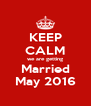 KEEP CALM we are getting Married May 2016 - Personalised Poster A4 size
