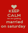 KEEP CALM we are getting  married on saturday  - Personalised Poster A4 size