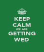 KEEP CALM WE ARE GETTING WED - Personalised Poster A4 size