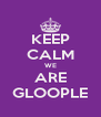 KEEP CALM WE ARE GLOOPLE - Personalised Poster A4 size