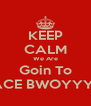 KEEP CALM We Are Goin To SPACE BWOYYYYY - Personalised Poster A4 size