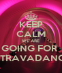 KEEP CALM WE ARE GOING FOR  EXTRAVADANCE  - Personalised Poster A4 size