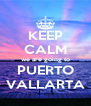 KEEP CALM we are going to PUERTO VALLARTA - Personalised Poster A4 size
