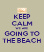 KEEP CALM WE ARE GOING TO THE BEACH - Personalised Poster A4 size