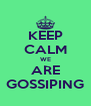 KEEP CALM WE ARE GOSSIPING - Personalised Poster A4 size