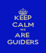 KEEP CALM WE ARE  GUIDERS - Personalised Poster A4 size