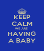 KEEP CALM WE ARE  HAVING A BABY - Personalised Poster A4 size