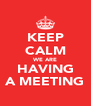 KEEP CALM WE ARE HAVING A MEETING - Personalised Poster A4 size