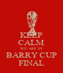 KEEP CALM WE ARE IN BARRY CUP FINAL - Personalised Poster A4 size