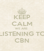 KEEP CALM WE ARE  LISTENING TO CBN - Personalised Poster A4 size
