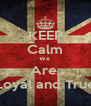 KEEP Calm We  Are  Loyal and True - Personalised Poster A4 size
