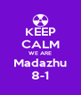 KEEP CALM WE ARE Madazhu 8-1 - Personalised Poster A4 size