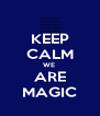 KEEP CALM WE  ARE MAGIC - Personalised Poster A4 size