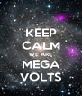 KEEP CALM WE ARE MEGA VOLTS - Personalised Poster A4 size