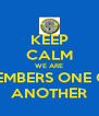 KEEP CALM WE ARE MEMBERS ONE OF ANOTHER - Personalised Poster A4 size