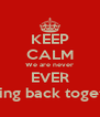 KEEP CALM We are never EVER getting back together - Personalised Poster A4 size