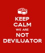 KEEP CALM WE ARE NOT DEVILUATOR - Personalised Poster A4 size