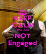 KEEP CALM We Are NOT Engaged - Personalised Poster A4 size