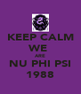 KEEP CALM WE  ARE NU PHI PSI 1988 - Personalised Poster A4 size