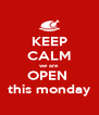 KEEP CALM we are  OPEN  this monday - Personalised Poster A4 size