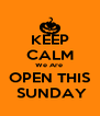 KEEP CALM We Are  OPEN THIS  SUNDAY - Personalised Poster A4 size