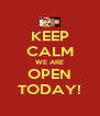 KEEP CALM WE ARE OPEN TODAY! - Personalised Poster A4 size