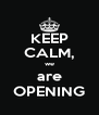 KEEP CALM, we are OPENING - Personalised Poster A4 size