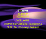 KEEP CALM WE ARE OPENNING SOON 90 % Completed - Personalised Poster A4 size