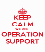 KEEP CALM WE ARE  OPERATION SUPPORT - Personalised Poster A4 size