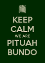 KEEP CALM WE ARE PITUAH BUNDO - Personalised Poster A4 size