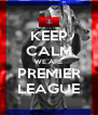 KEEP CALM WE ARE PREMIER LEAGUE - Personalised Poster A4 size