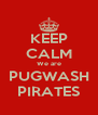 KEEP CALM We are PUGWASH PIRATES - Personalised Poster A4 size