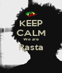 KEEP CALM We are Rasta  - Personalised Poster A4 size