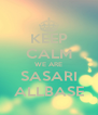 KEEP CALM WE ARE SASARI ALLBASE - Personalised Poster A4 size