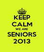 KEEP CALM WE ARE SENIORS 2O13 - Personalised Poster A4 size