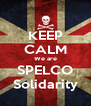 KEEP CALM We are SPELCO Solidarity - Personalised Poster A4 size