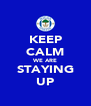 KEEP CALM WE ARE STAYING UP - Personalised Poster A4 size