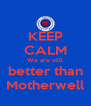 KEEP CALM We are still better than Motherwell - Personalised Poster A4 size