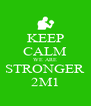 KEEP CALM WE ARE STRONGER 2M1 - Personalised Poster A4 size