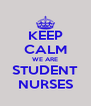 KEEP CALM WE ARE STUDENT NURSES - Personalised Poster A4 size